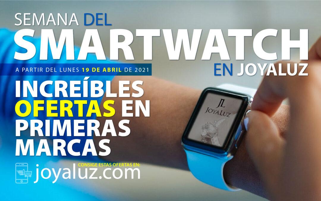 Semana del SmartWatch en Joyaluz 2021 las mejores ofertas en primeras marcas